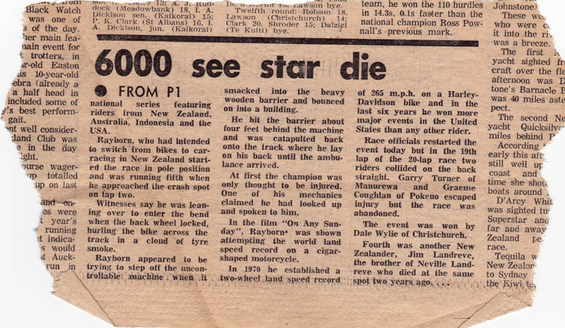 A clipping from the Auckland Star reporting American Cal Rayborn's grisly and tragic death 39 years ago today. The final paragraph of the story states another rider was killed in the exact spot that Rayborn was, two years earlier.
